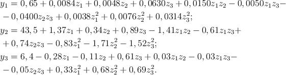 LaTeX: \begin{align} </p> <pre> &amp; {{y}_{1}}=0,65+0,0084{{z}_{1}}+0,0048{{z}_{2}}+0,0630{{z}_{3}}+0,0150{{z}_{1}}{{z}_{2}}-0,0050{{z}_{1}}{{z}_{3}}- \\  &amp; -0,0400{{z}_{2}}{{z}_{3}}+0,0038z_{1}^{2}+0,0076z_{2}^{2}+0,0314z_{3}^{2}; \\  &amp; {{y}_{2}}=43,5+1,37{{z}_{1}}+0,34{{z}_{2}}+0,89{{z}_{3}}-1,41{{z}_{1}}{{z}_{2}}-0,61{{z}_{1}}{{z}_{3}}+ \\  &amp; +0,74{{z}_{2}}{{z}_{3}}-0,83z_{1}^{2}-1,71z_{2}^{2}-1,52z_{3}^{2}; \\  &amp; {{y}_{3}}=6,4-0,28{{z}_{1}}-0,11{{z}_{2}}+0,61{{z}_{3}}+0,03{{z}_{1}}{{z}_{2}}-0,03{{z}_{1}}{{z}_{3}}- \\  &amp; -0,05{{z}_{2}}{{z}_{3}}+0,33z_{1}^{2}+0,68z_{2}^{2}+0,69z_{3}^{2}. \\  </pre> <p>\end{align}