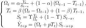 LaTeX: \left\{ \begin{matrix} </p> <pre>  \Omega _{t}=\alpha \frac{Y_{t}}{S_{t-s}}+\left( 1-\alpha  \right)\left( \Omega _{t-1}-T_{t-1} \right),  \\   T_{t}=\beta \left( \Omega _{t}-\Omega _{t-1} \right)+\left( 1-\beta  \right)T_{t-1},  \\   S_{t}=\Upsilon \frac{Y_{t}}{\Omega _{t}}+\left( 1-\Upsilon  \right)S_{t-s},  \\   \hat{Y}_{t+p}=\left( \Omega _{t}+pT_{t} \right)S_{t-s+p}  \\ </pre> <p>\end{matrix} \right.